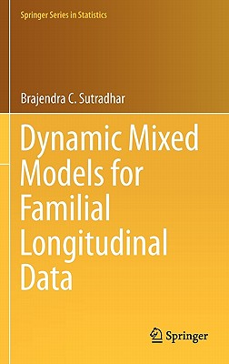 Dynamic Mixed Models for Familial Longitudinal Data By Sutradhar, Brajendra C.