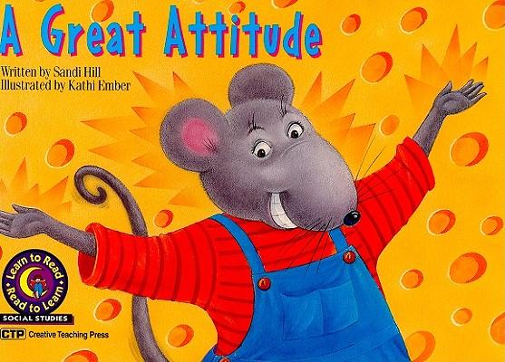 A Great Attitude By Hill, Sandi/ Ember, Kathi (ILT)/ Kupperstien, Joel (EDT)